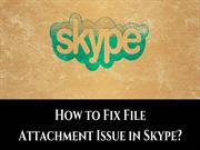 How to Fix File Attachment Issue in Skype?