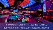 4 Important Things To Know Before Renting AV