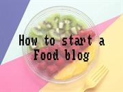 How to start a food blog by Tips2blog