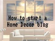 How to start a home decor blog by Tips2blog