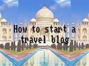 How to start a travel blog by Tips2blog