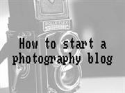 How to start a photography blog by Tips2blog