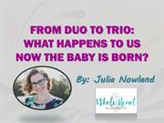 From duo to trio: what happens to us now the baby is born?
