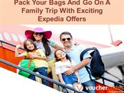 Pack Your Bags And Go On A Family Trip With Exciting Expedia Offers