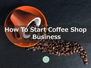 how to start coffee shop business