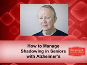 How to Manage Shadowing in Seniors with Alzheimer's