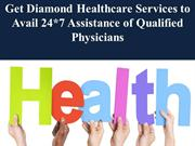Get Diamond Healthcare Services to Avail 24*7 Assistance