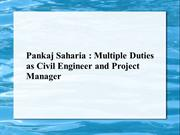 Pankaj Saharia-Multiple Duties as Civil Engineer and Project Manager