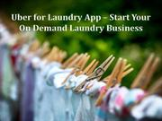 Uber for Laundry App – Start Your On Demand Laundry Business