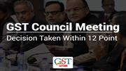 GST Council Meeting: Decision Taken Within 12 Points