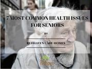 7 MOST COMMON HEALTH ISSUES FOR SENIORS.