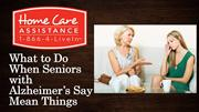 What to Do When Seniors with Alzheimer's Say Mean Things