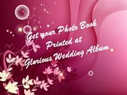 Get your Photo Book Printed at Glorious Wedding Album