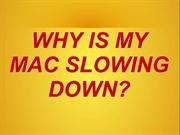 MAC SLOWS DOWN