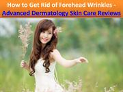 How to Get Rid of Forehead Wrinkles - Advanced Dermatology Skin Care R