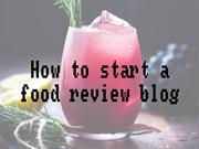 How to start a food review blog by tips2blog