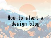 How to start a design blog by tips2blog