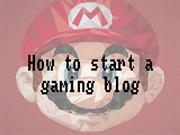 how to start a gaming blog by tips2blog