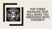 Top three reasons that will make you obsessed with CrossFit