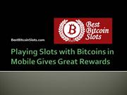 Playing Slots with Bitcoins in Mobile Gives Great Rewards