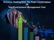 Enhance Testing With The Right Combination Of Test Environment Managem