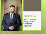 Rick Kelo –The IRS to Start Using Private Collection Agencies