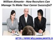 William Almonte - How Recruiters Can Manage To Make Your Career Succes