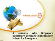6 reasons why Singapore subsidiary incorporation is for foreigners