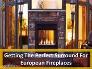 Getting The Perfect Surround For European Fireplaces
