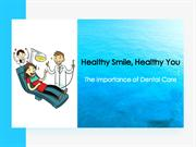 Healthy Smile, Healthy You - The importance of Dental Care