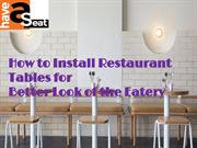 How to Install Restaurant Tables for Better Look of the Eatery