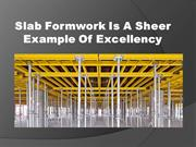 Slab Formwork Is A Sheer Example Of Excellency