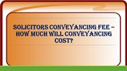 Solicitors Conveyancing Fee – How Much Will Conveyancing Cost