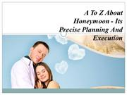 A To Z About Honeymoon - Its Precise Planning And Execution