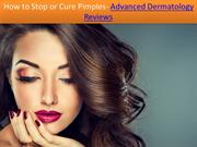 How to Stop or Cure Pimples- Advanced Dermatology Reviews