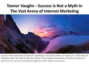 Tanner Vaughn - Success is Not a Myth In The Vast Arena of Inter