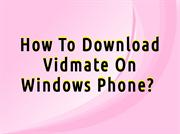 How to download Vidmate on Windows Phone?