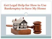 Get Legal Help for How to Use Bankruptcy to Save My Home