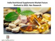 India Nutritional Supplements Market Future Outlook to 2021
