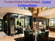 Furniture Dining Tables Designs - Custom Furniture Makers