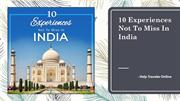 10 Experiences Not To Miss In India