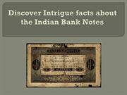 Discover Intrigue facts about the Indian Bank Notes