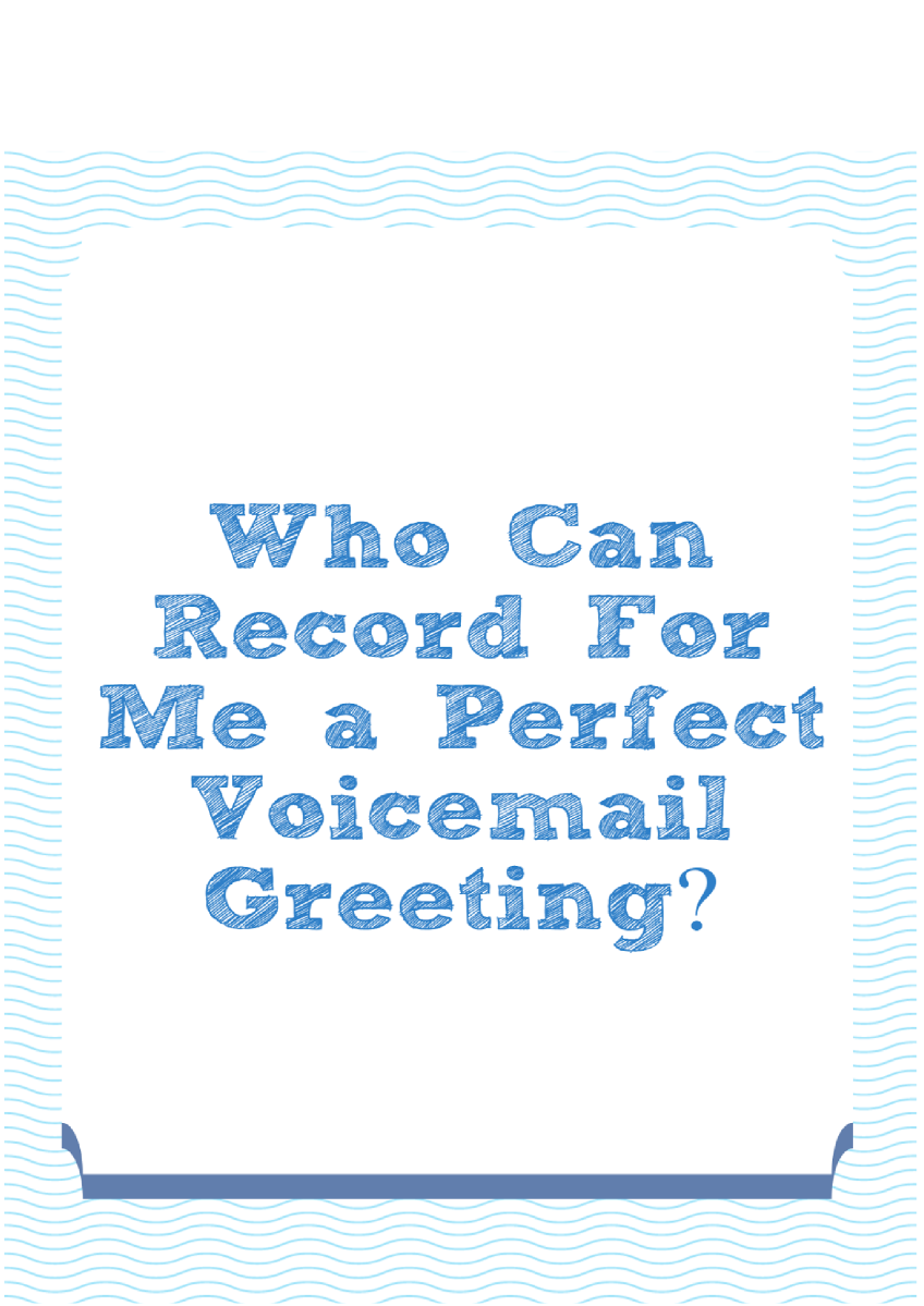 Who Can Record For Me A Perfect Voicemail Greeting Authorstream