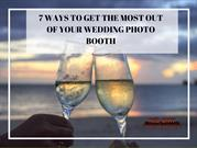 7 WAYS TO GET THE MOST OUT OF YOUR WEDDING PHOTO BOOTH.