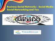 Business Social Networks - Social Media - Social Networking and You