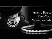 Jewelry Box to Keep Your Valuables Safe