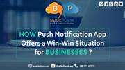 How Push Notification App Offers a Win-Win Situation for Business