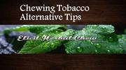 Chewing Tobacco Alternative Tips