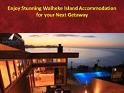 Enjoy Stunning Waiheke Island Accommodation for your Next Getaway