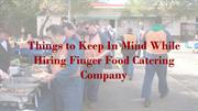 Things to Keep In Mind While Hiring Finger Food Catering Company